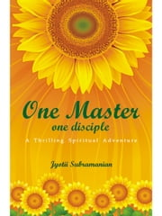 One Master, One Disciple - A Thrilling Spiritual Adventure ebook by Jyotii Subramanian