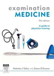 Examination Medicine - A Guide to Physician Training ebook by Simon O'Connor,Nicholas J Talley