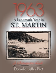 1963-A Landmark Year in St. Martin - A Retrospective Look ebook by Daniella Jeffry