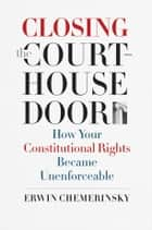 Closing the Courthouse Door ebook by Erwin Chemerinsky