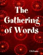 The Gathering of Words ebook by E K Eonia