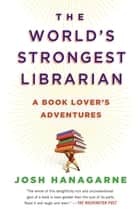 The World's Strongest Librarian ebook by Josh Hanagarne