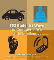 863 Buddhist Ways to Conquer Life's Little Challenges ebook by Barbara Ann Kipfer