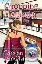 Shopping is Murder - McKinley Mysteries: Short & Sweet Cozies, #6 ebook by Carolyn Arnold