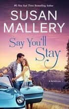Say You'll Stay (novella) ebook by SUSAN MALLERY