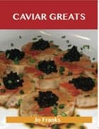 Caviar Greats: Delicious Caviar Recipes, The Top 79 Caviar Recipes ebook by Jo Franks