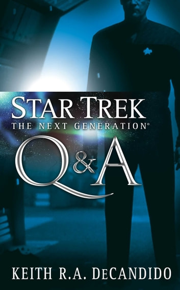 Star Trek: The Next Generation: Q&A ebook by Keith R. A. DeCandido