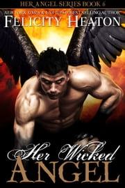 Her Wicked Angel (Her Angel Romance Series #6) ebook by Felicity Heaton