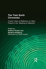 "The Twin Earth Chronicles: Twenty Years of Reflection on Hilary Putnam's the ""Meaning of Meaning"" - Twenty Years of Reflection on Hilary Putnam's the ""Meaning of Meaning"" ebook by Andrew Pessin,Sanford Goldberg"
