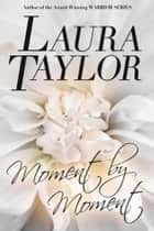 MOMENT BY MOMENT ebook by Laura Taylor