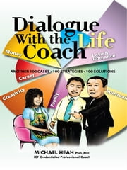 Dialogue with the LIFE Coach - Another 100 cases, strategies & solutions ebook by Michael Heah