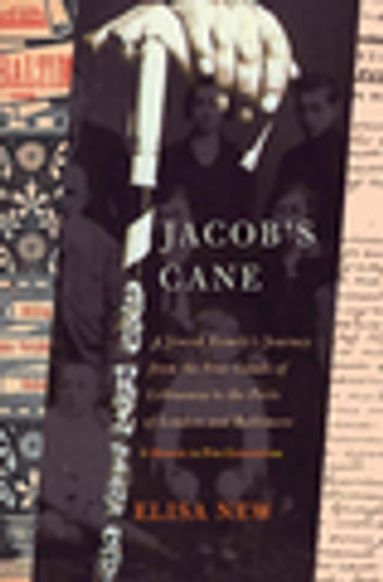 Jacob's Cane - A Jewish Family's Journey from the Four Lands of Lithuania to the Ports of London and Baltimore; A M ebook by Elisa New