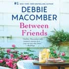 Between Friends audiobook by Debbie Macomber, Amy Tallmadge