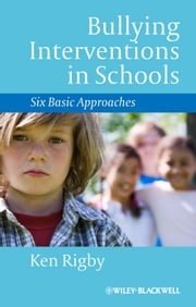 Bullying Interventions in Schools - Six Basic Approaches ebook by Ken Rigby