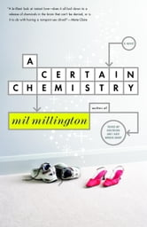 A Certain Chemistry - A Novel ebook by Mil Millington