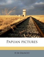 Papuan Pictures ebook by H. M. Dauncey
