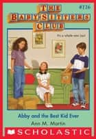Abby and the Best Kid Ever The Baby-Sitters Club #116 ebook by Ann M. Martin