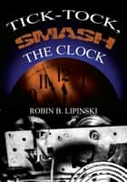 Tick Tock Smash the Clock ebook by