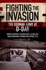 Fighting the Invasion - The German Army at D-Day ebook by David C Isby