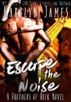 Escape the Noise (A Brothers of Rock - GONE BY AUTUMN - novel) ebook by Karolyn  James