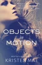 Objects in Motion ebook by Kristen Mae