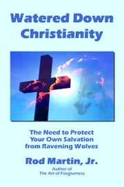 Watered Down Christianity ebook by Rod Martin, Jr