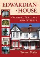 Edwardian House - Original Features and Fittings ebook by Trevor Yorke