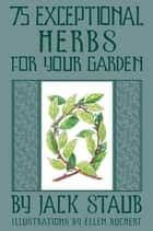 75 Exceptional Herbs ebook by Jack Staub
