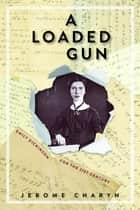 A Loaded Gun - Emily Dickinson for the 21st Century ebook by Jerome Charyn