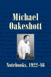 Michael Oakeshott: Notebooks, 1922-86 ebook by Michael Oakeshott
