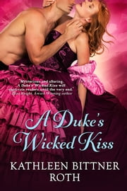 A Duke's Wicked Kiss ebook by Kathleen Bittner Roth