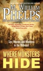 Where Monsters Hide - Sex, Murder, and Madness in the Midwest ebook by