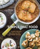 Simple Thai Food - Classic Recipes from the Thai Home Kitchen ebook by Leela Punyaratabandhu