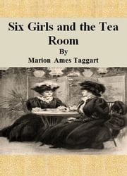 Six Girls and the Tea Room ebook by Marion Ames Taggart