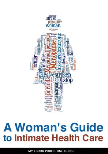 A Woman's Guide to Intimate Health Care ebook by My Ebook Publishing House