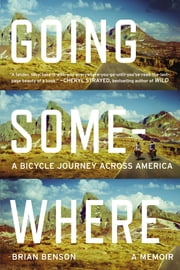 Going Somewhere - A Bicycle Journey Across America ebook by Brian Benson