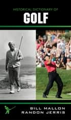 Historical Dictionary of Golf ebook by Bill Mallon, Randon Jerris