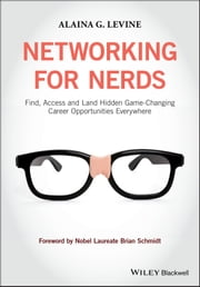 Networking for Nerds - Find, Access and Land Hidden Game-Changing Career Opportunities Everywhere eBook by Alaina G. Levine, Nobel Laureate Brian Schmidt