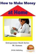 How to Make Money at Home ebook by M. Usman
