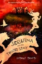 Serafina and the Twisted Staff ebook by Robert Beatty