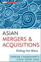 Asian Mergers and Acquisitions ebook by Soon Ghee Chua,Vikram  Chakravarty