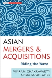 Asian Mergers and Acquisitions - Riding the Wave ebook by Soon Ghee Chua,Vikram  Chakravarty