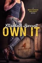 Own It - A Wolfshead Whiskey Novel ebook by Elisabeth Barrett