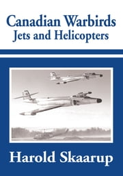 Canadian Warbirds - Jets and Helicopters ebook by Harold Skaarup