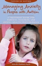 Managing Anxiety in People with Autism ebook by Anne M. Chalfant Psy.D.