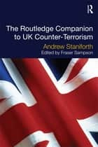 The Routledge Companion to UK Counter-Terrorism ebook by Andrew Staniforth, Fraser Sampson
