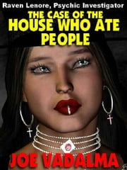 The Case of the House who Ate People - Raven Lenore, Psychic Investigator #3 ebook by JOE VADALMA