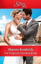 The Pregnant Kavakos Bride ebook by Sharon Kendrick