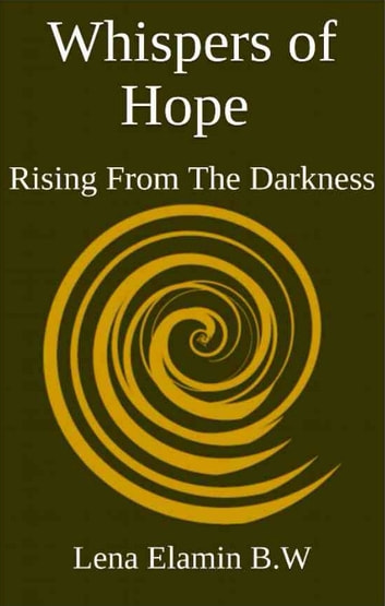 Whispers of Hope - Rising From The Darkness ebook by Lena Elamin B.W