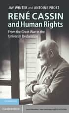 René Cassin and Human Rights - From the Great War to the Universal Declaration ebook by Jay Winter, Antoine Prost